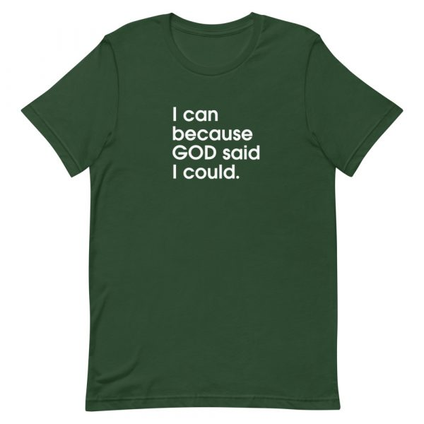 """A forest green unisex t-shirt with """"I can because God said I could"""" printed in white in the center of the shirt"""