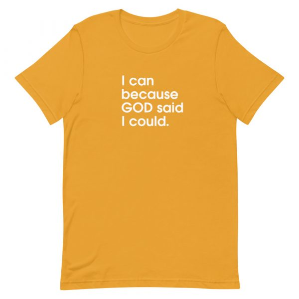 """A mustard unisex t-shirt with """"I can because God said I could"""" printed in white in the center of the shirt"""