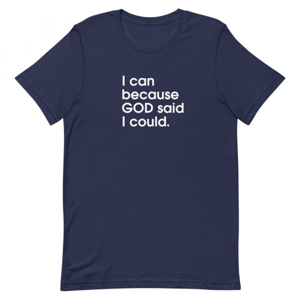 """A navy unisex t-shirt with """"I can because God said I could"""" printed in white in the center of the shirt"""