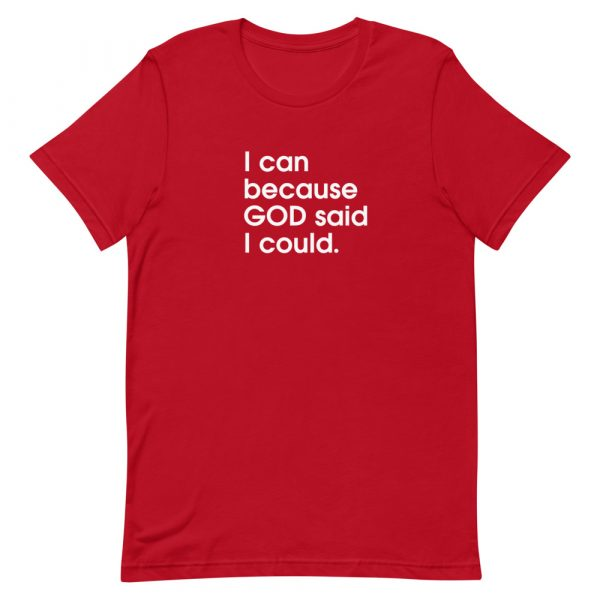 """A red unisex t-shirt with """"I can because God said I could"""" printed in white in the center of the shirt"""